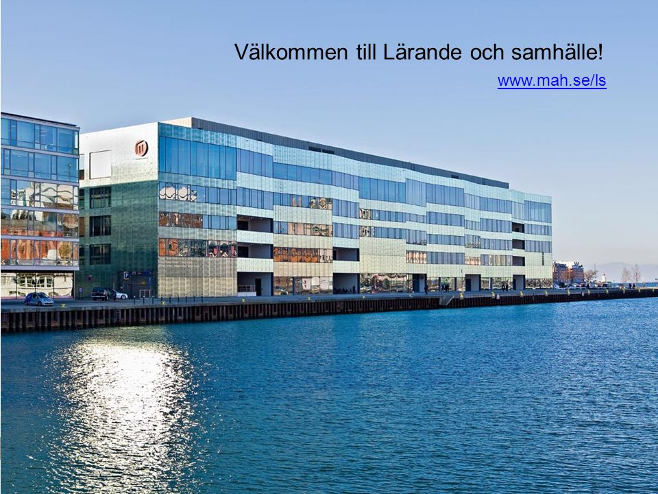 Välkommen till Lärande och samhälle! www.mah.se/ls