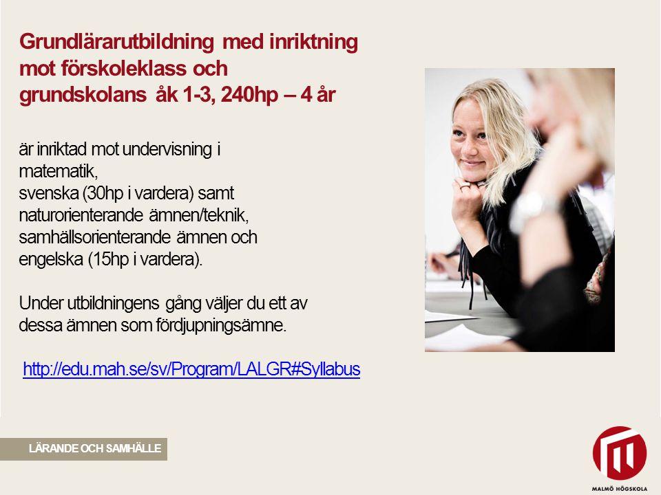 Grundlärarutbildning med inriktning mot förskoleklass och grundskolans åk 1-3, 240hp – 4 år är inriktad mot undervisning i matematik, svenska (30hp i vardera) samt naturorienterande ämnen/teknik, samhällsorienterande ämnen och engelska (15hp i vardera). Under utbildningens gång väljer du ett av dessa ämnen som fördjupningsämne. http://edu.mah.se/sv/Program/LALGR#Syllabus