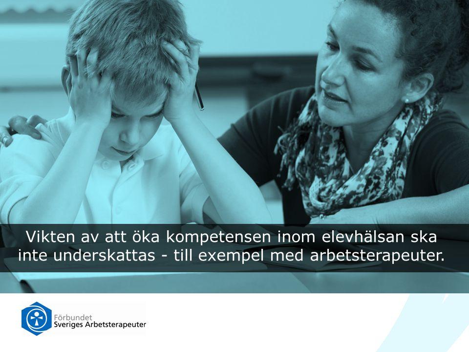 Vikten av att öka kompetensen inom elevhälsan ska inte underskattas - till exempel med arbetsterapeuter.