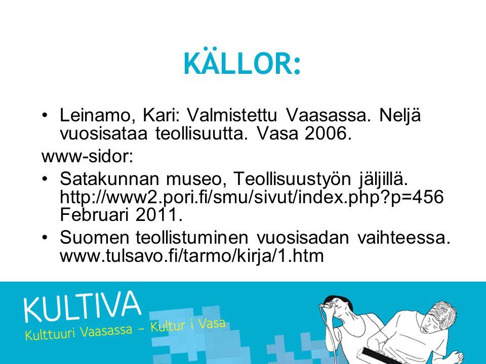 KÄLLOR: Leinamo, Kari: Valmistettu Vaasassa. Neljä vuosisataa teollisuutta. Vasa 2006. www-sidor: