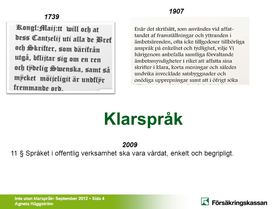 1907 1739. Klarspråk. 2009. 11 § Språket i offentlig verksamhet ska vara vårdat, enkelt och begripligt.