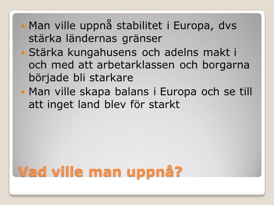 Man ville uppnå stabilitet i Europa, dvs stärka ländernas gränser
