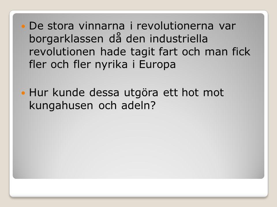 De stora vinnarna i revolutionerna var borgarklassen då den industriella revolutionen hade tagit fart och man fick fler och fler nyrika i Europa