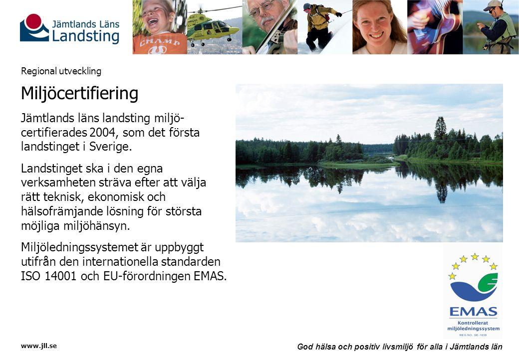 Regional utveckling Miljöcertifiering. Jämtlands läns landsting miljö-certifierades 2004, som det första landstinget i Sverige.