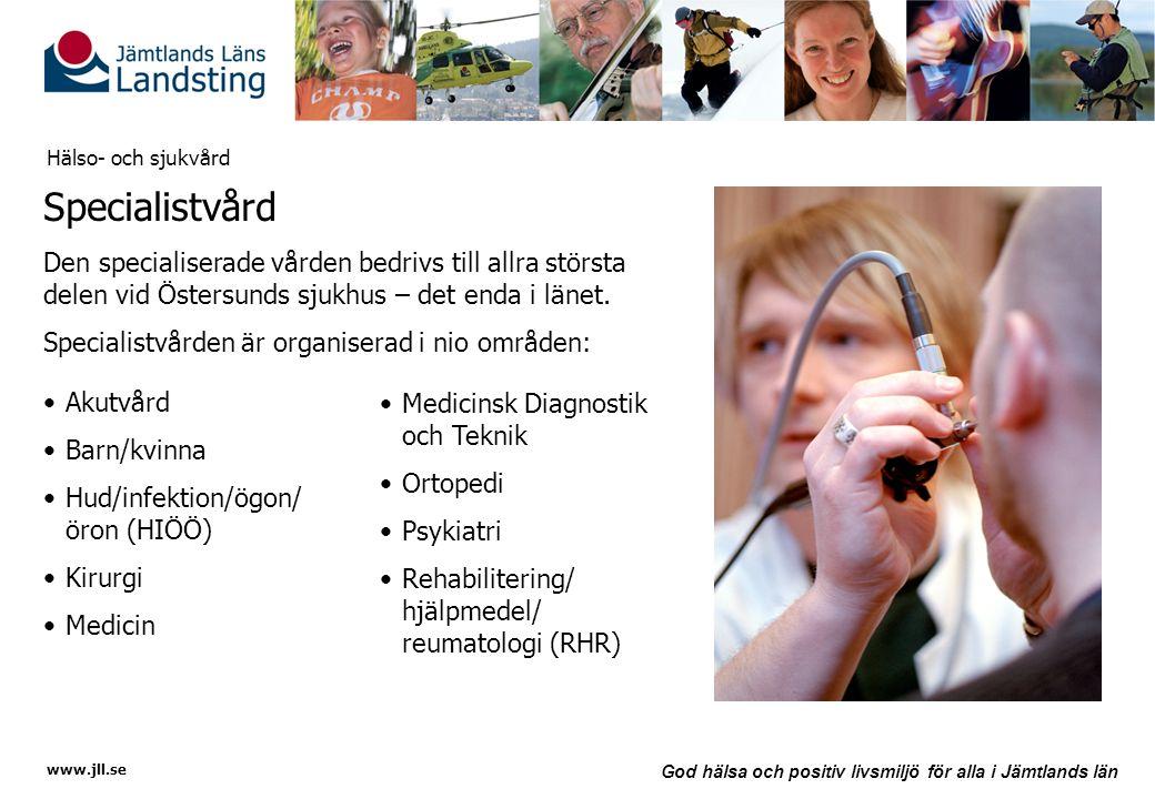 Hälso- och sjukvård Specialistvård. Den specialiserade vården bedrivs till allra största delen vid Östersunds sjukhus – det enda i länet.