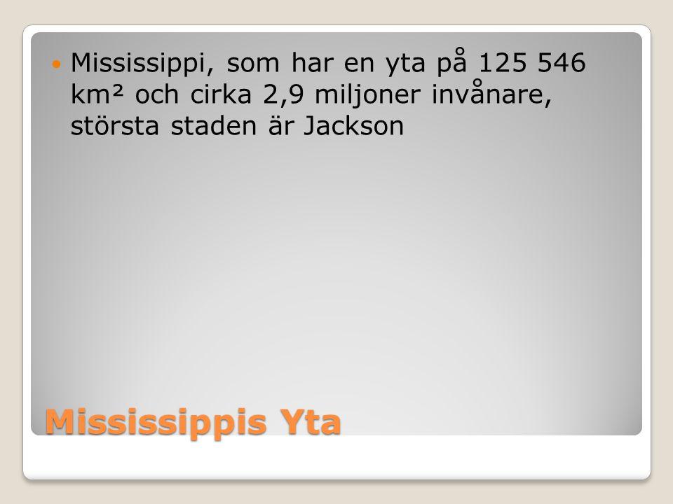 Mississippi, som har en yta på 125 546 km² och cirka 2,9 miljoner invånare, största staden är Jackson