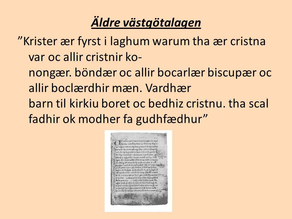 Äldre västgötalagen Krister ær fyrst i laghum warum tha ær cristna var oc allir cristnir ko- nongær.