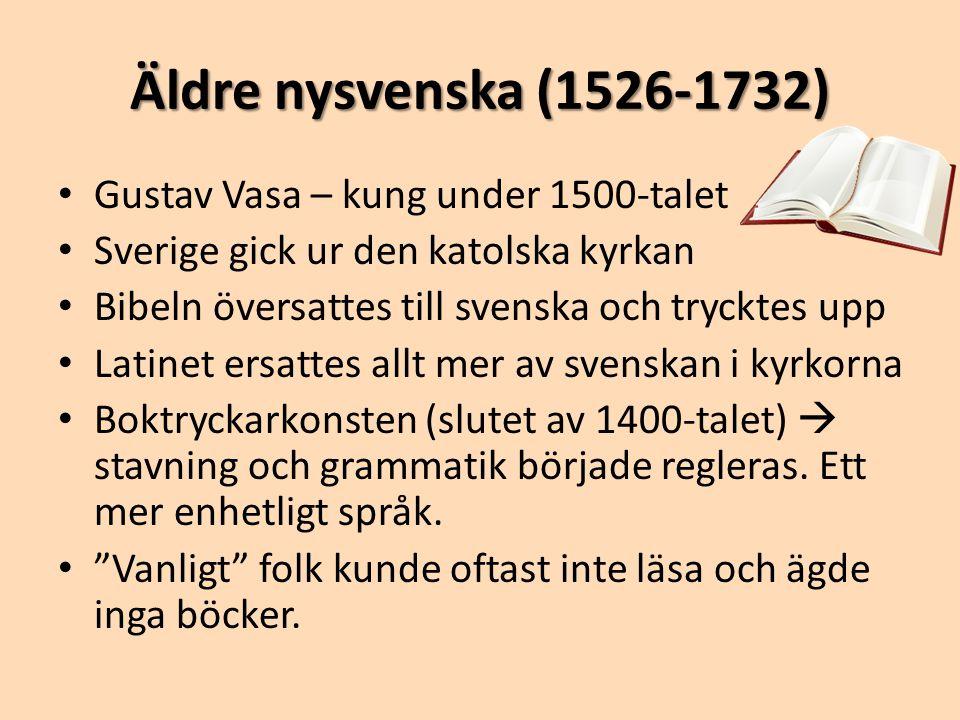Äldre nysvenska (1526-1732) Gustav Vasa – kung under 1500-talet