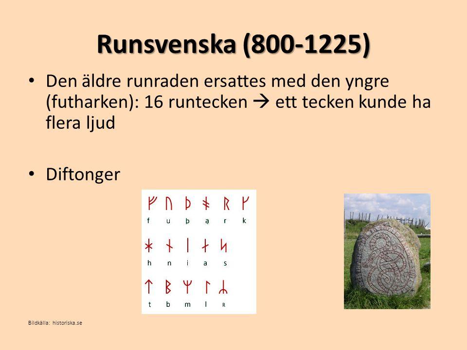 Runsvenska (800-1225) Den äldre runraden ersattes med den yngre (futharken): 16 runtecken  ett tecken kunde ha flera ljud.