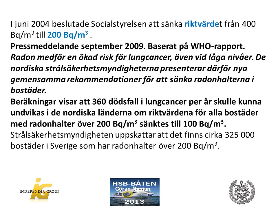 Pressmeddelande september 2009. Baserat på WHO-rapport.