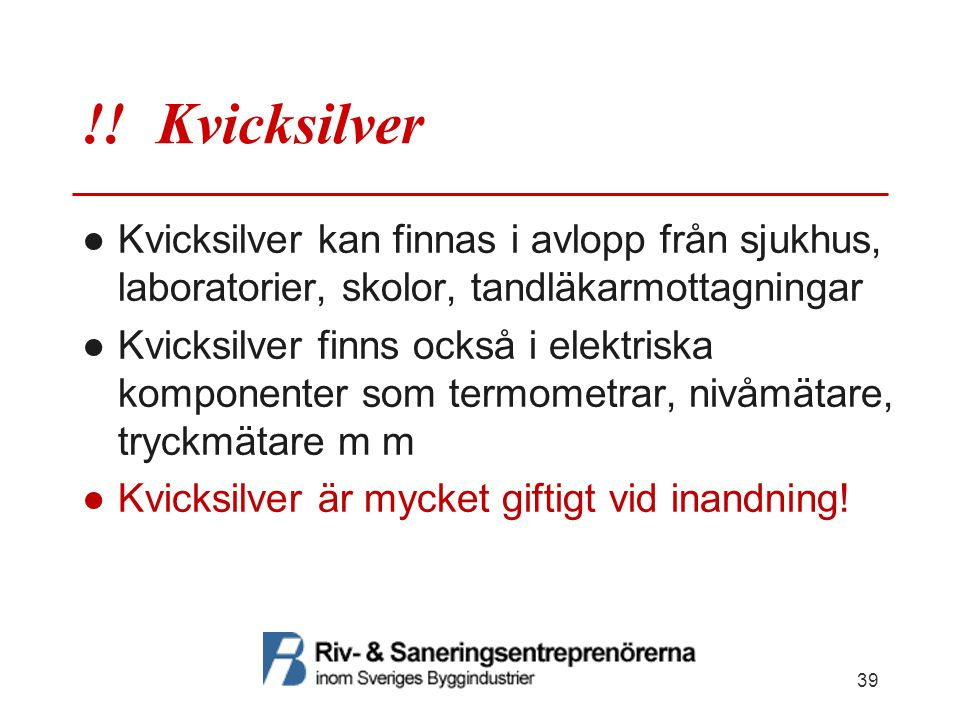 !! Kvicksilver Kvicksilver kan finnas i avlopp från sjukhus, laboratorier, skolor, tandläkarmottagningar.