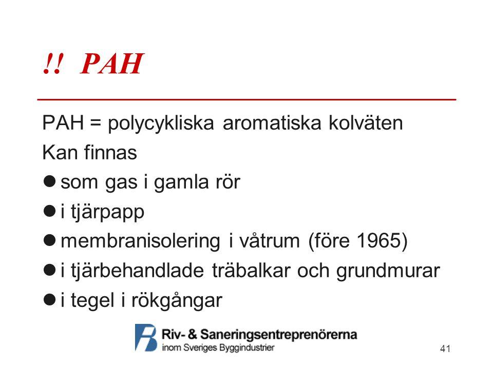 !! PAH PAH = polycykliska aromatiska kolväten Kan finnas