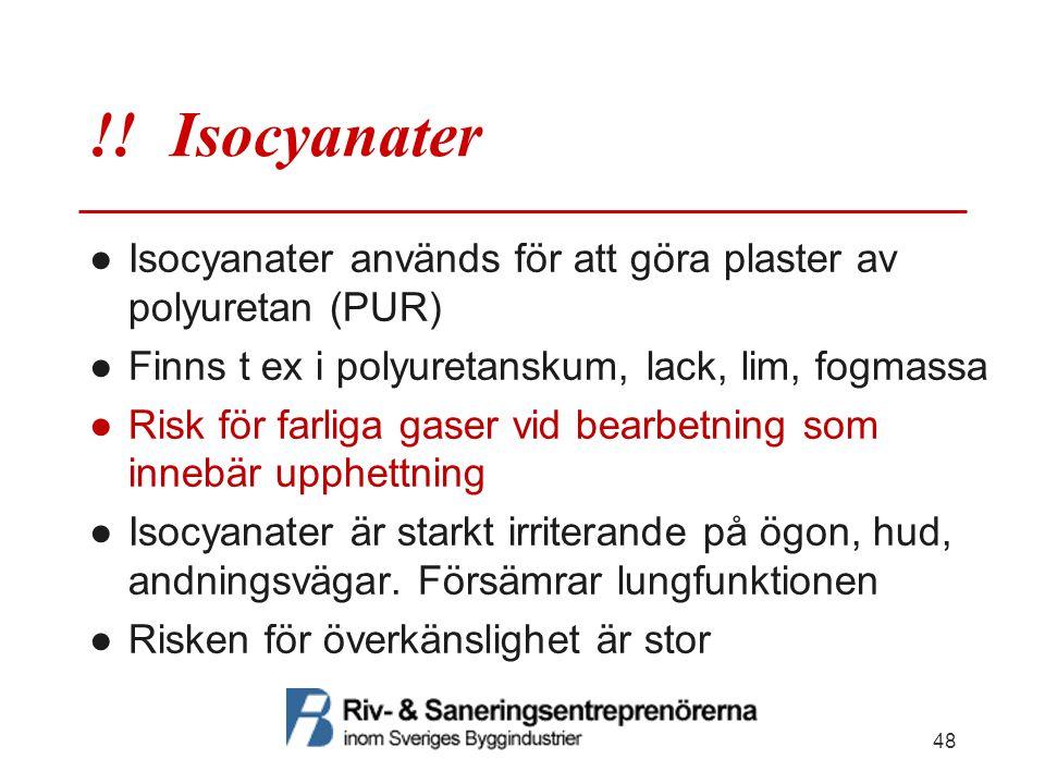 !! Isocyanater Isocyanater används för att göra plaster av polyuretan (PUR) Finns t ex i polyuretanskum, lack, lim, fogmassa.