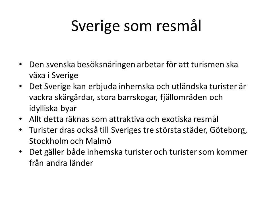 Sverige som resmål Den svenska besöksnäringen arbetar för att turismen ska växa i Sverige.