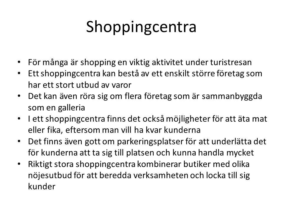 Shoppingcentra För många är shopping en viktig aktivitet under turistresan.