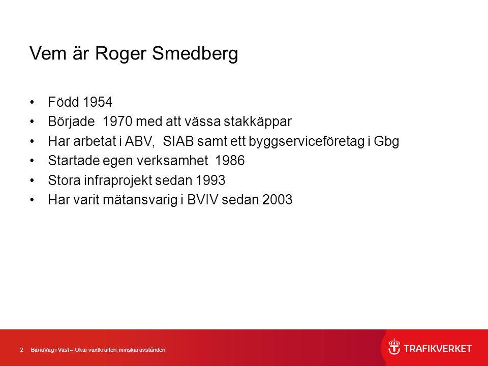 Vem är Roger Smedberg Född 1954 Började 1970 med att vässa stakkäppar