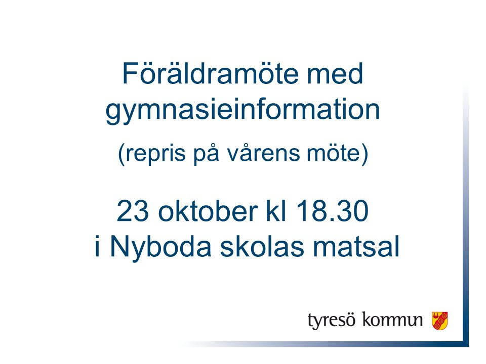 Föräldramöte med gymnasieinformation (repris på vårens möte) 23 oktober kl 18.30 i Nyboda skolas matsal