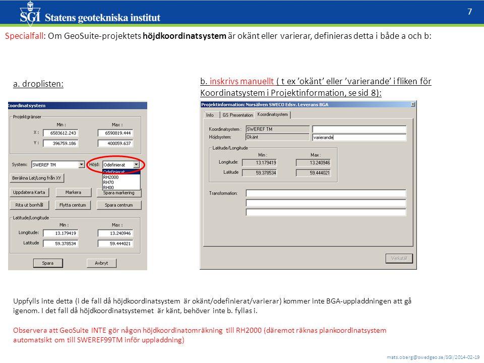 Specialfall: Om GeoSuite-projektets höjdkoordinatsystem är okänt eller varierar, definieras detta i både a och b: