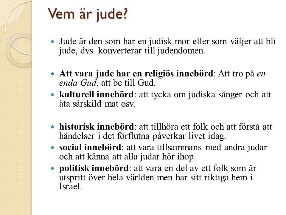 Vem är jude Jude är den som har en judisk mor eller som väljer att bli jude, dvs. konverterar till judendomen.