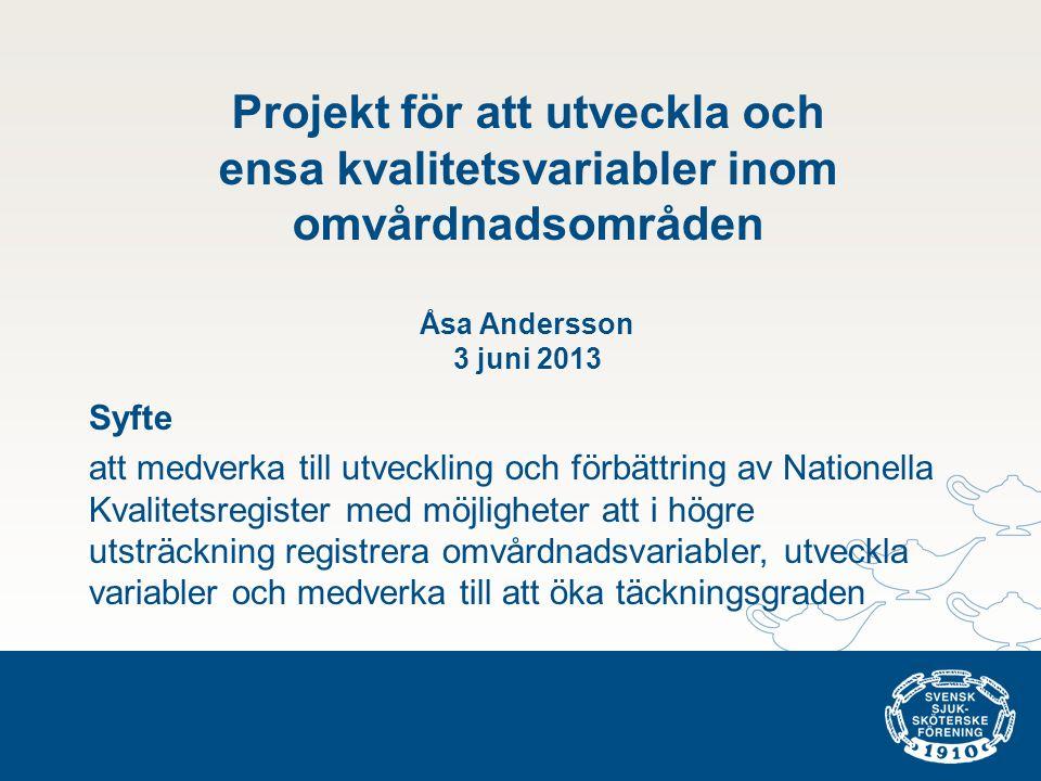 Projekt för att utveckla och ensa kvalitetsvariabler inom omvårdnadsområden Åsa Andersson 3 juni 2013