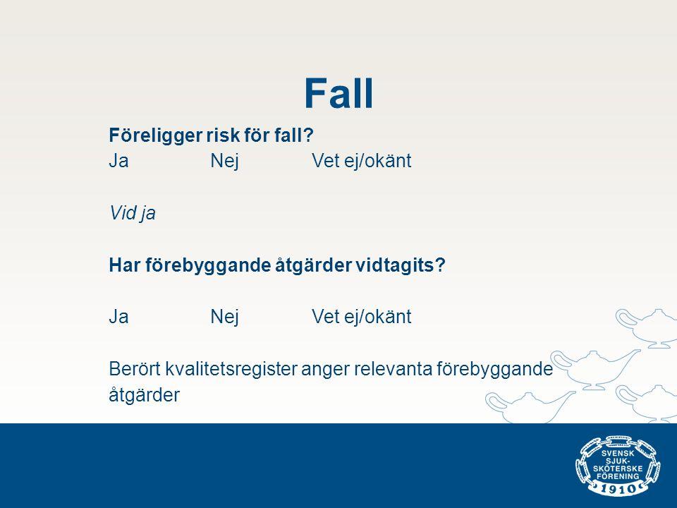 Fall Föreligger risk för fall Ja Nej Vet ej/okänt Vid ja