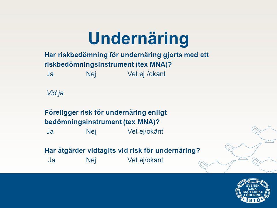 Undernäring Har riskbedömning för undernäring gjorts med ett riskbedömningsinstrument (tex MNA) Ja Nej Vet ej /okänt.