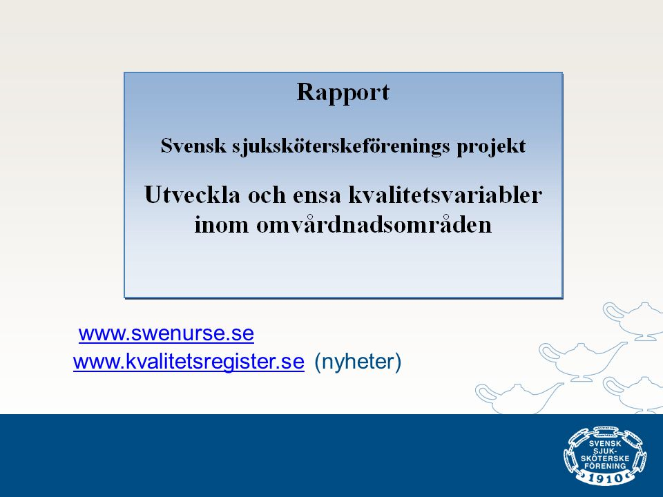 www.swenurse.se www.kvalitetsregister.se (nyheter)