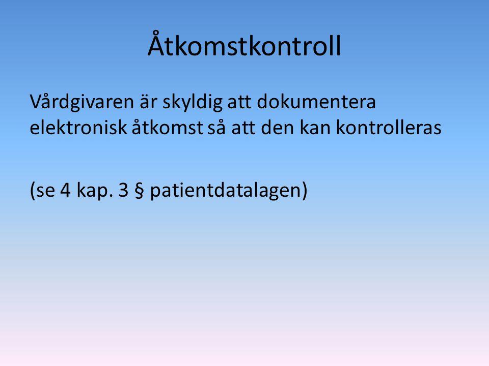 Åtkomstkontroll Vårdgivaren är skyldig att dokumentera elektronisk åtkomst så att den kan kontrolleras (se 4 kap.
