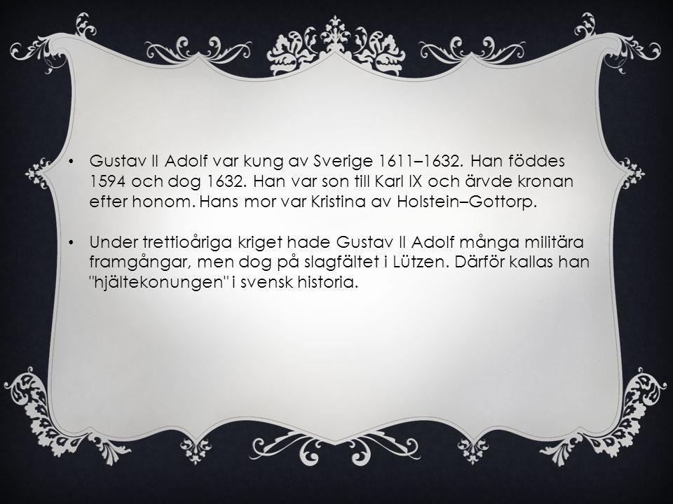 Gustav II Adolf var kung av Sverige 1611–1632