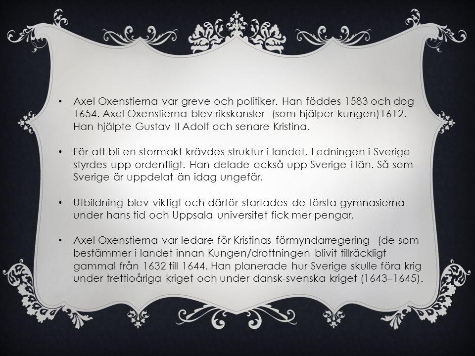 Axel Oxenstierna var greve och politiker. Han föddes 1583 och dog 1654