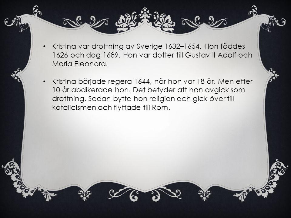 Kristina var drottning av Sverige 1632–1654