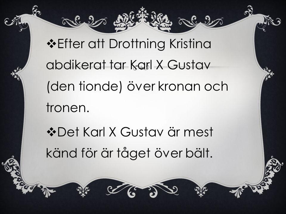 Efter att Drottning Kristina abdikerat tar Karl X Gustav (den tionde) över kronan och tronen.