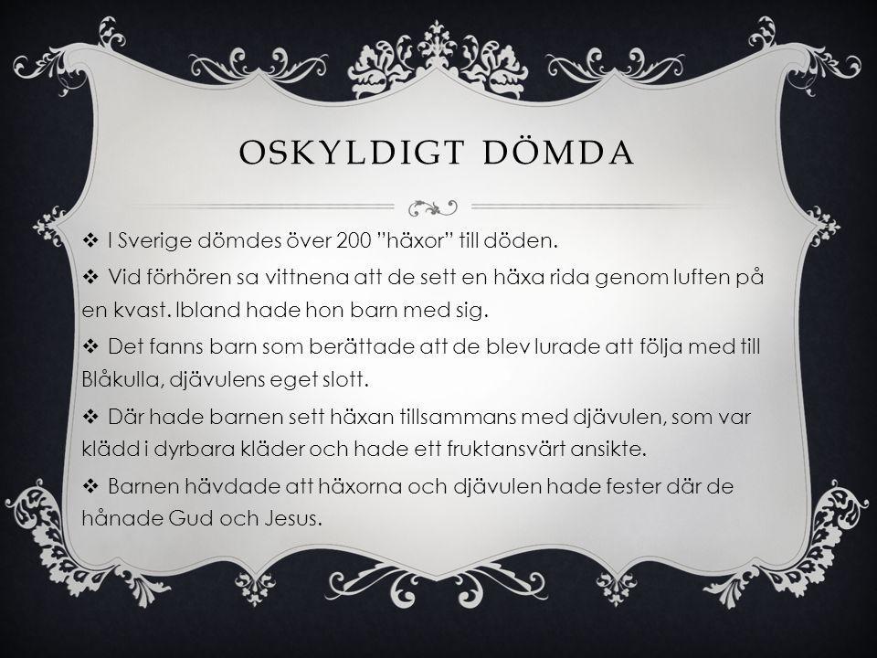 Oskyldigt dömda I Sverige dömdes över 200 häxor till döden.