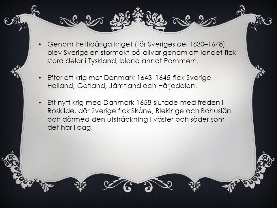 Genom trettioåriga kriget (för Sveriges del 1630–1648) blev Sverige en stormakt på allvar genom att landet fick stora delar i Tyskland, bland annat Pommern.