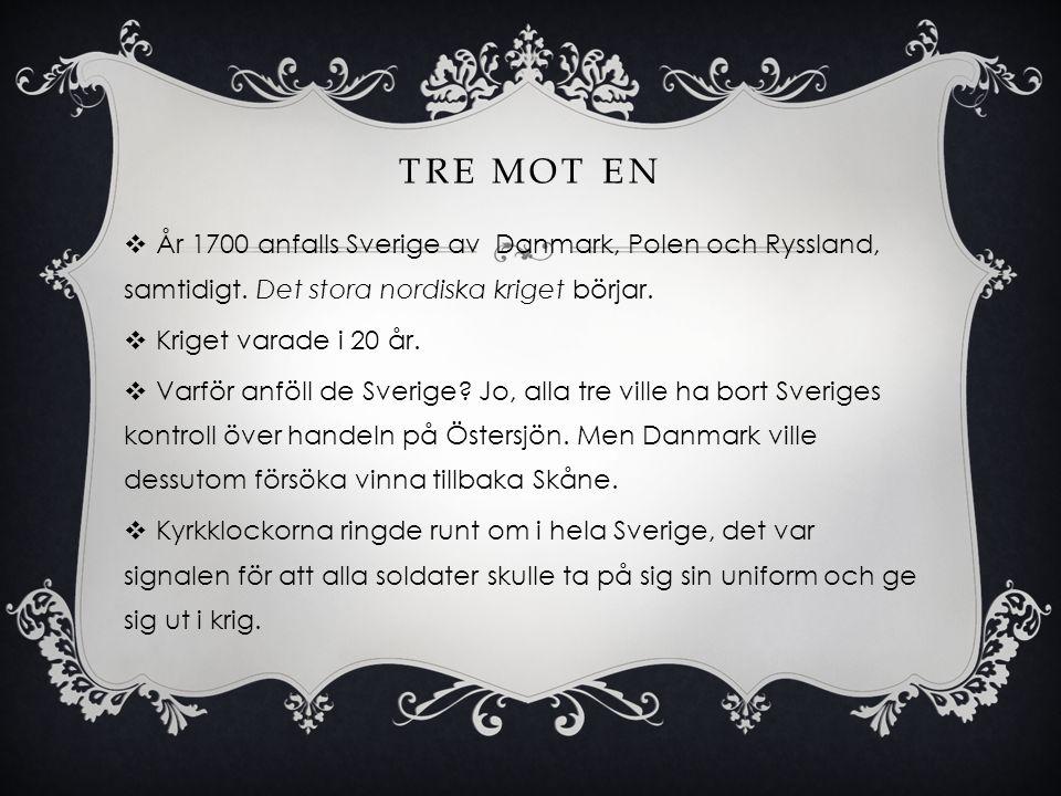 Tre mot en År 1700 anfalls Sverige av Danmark, Polen och Ryssland, samtidigt. Det stora nordiska kriget börjar.