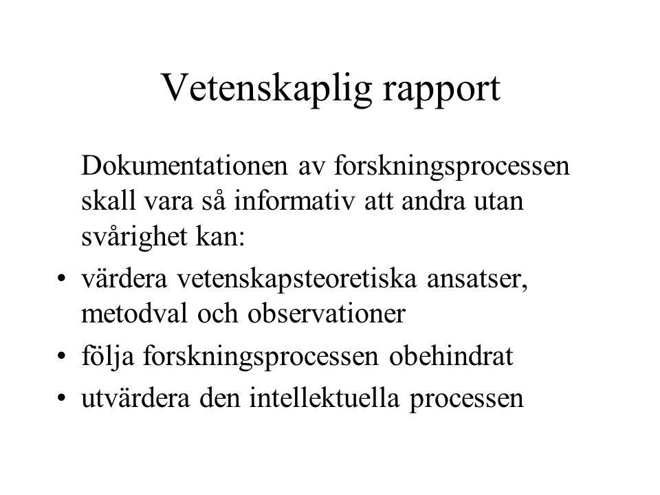 Vetenskaplig rapport Dokumentationen av forskningsprocessen skall vara så informativ att andra utan svårighet kan: