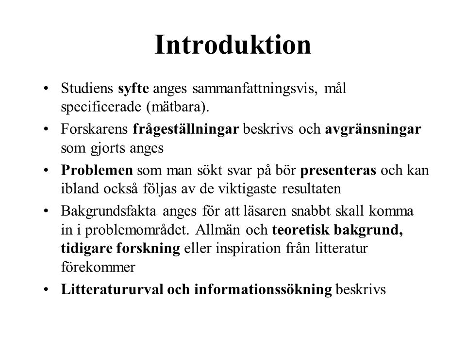 Introduktion Studiens syfte anges sammanfattningsvis, mål specificerade (mätbara).