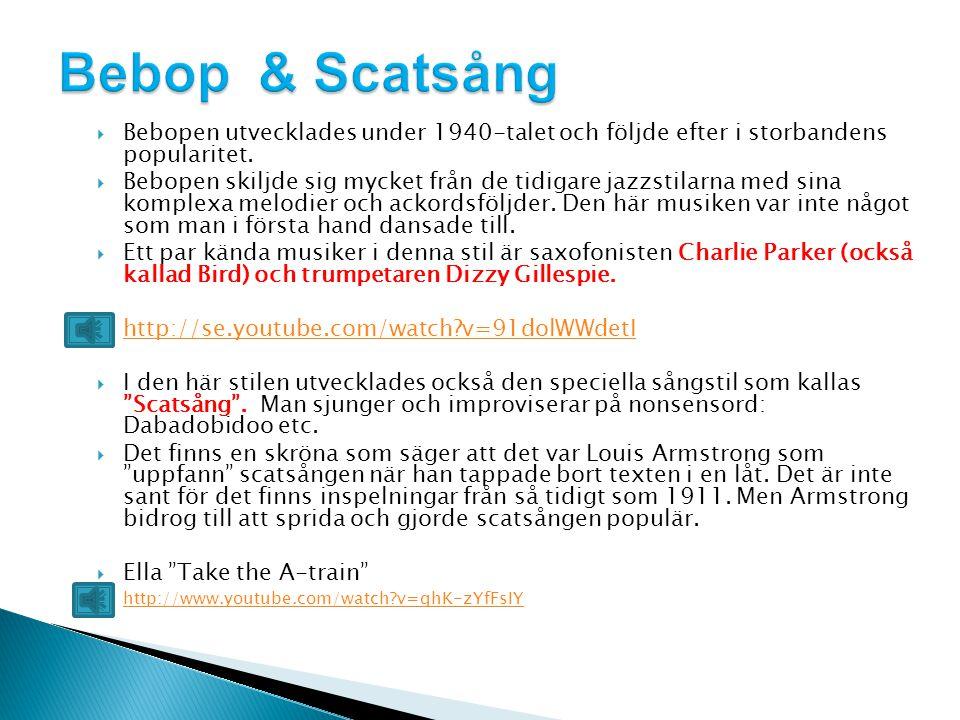 Bebop & Scatsång Bebopen utvecklades under 1940-talet och följde efter i storbandens popularitet.