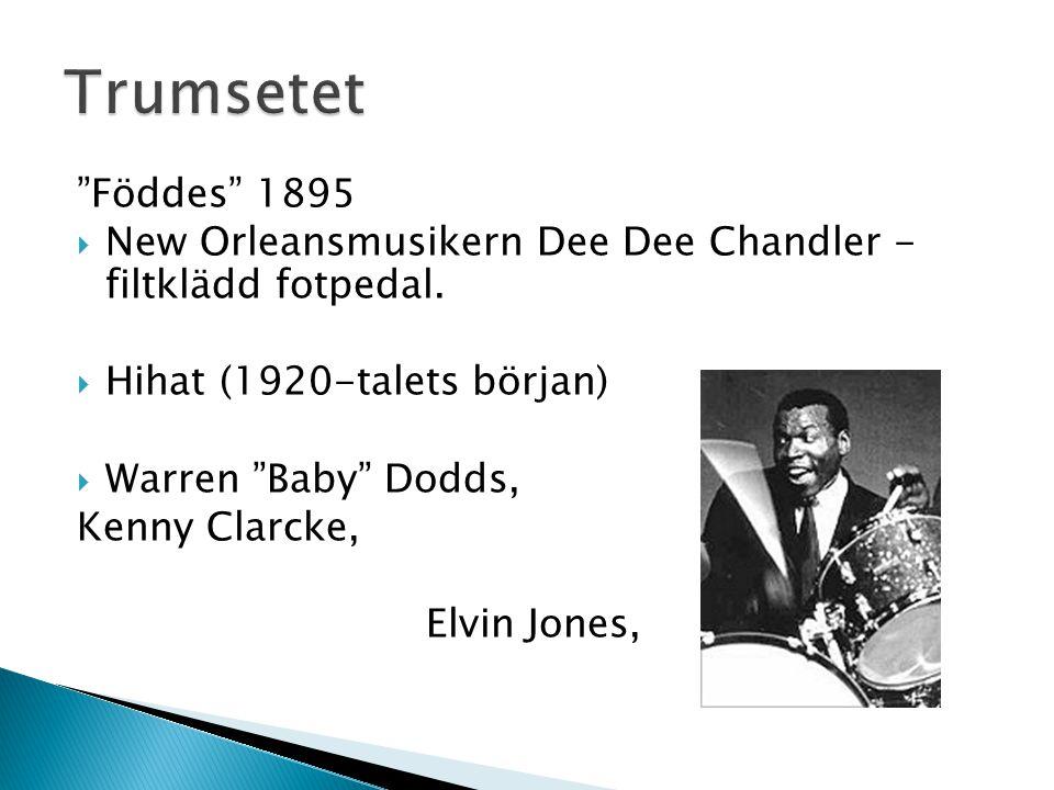 Trumsetet Föddes 1895. New Orleansmusikern Dee Dee Chandler - filtklädd fotpedal. Hihat (1920-talets början)