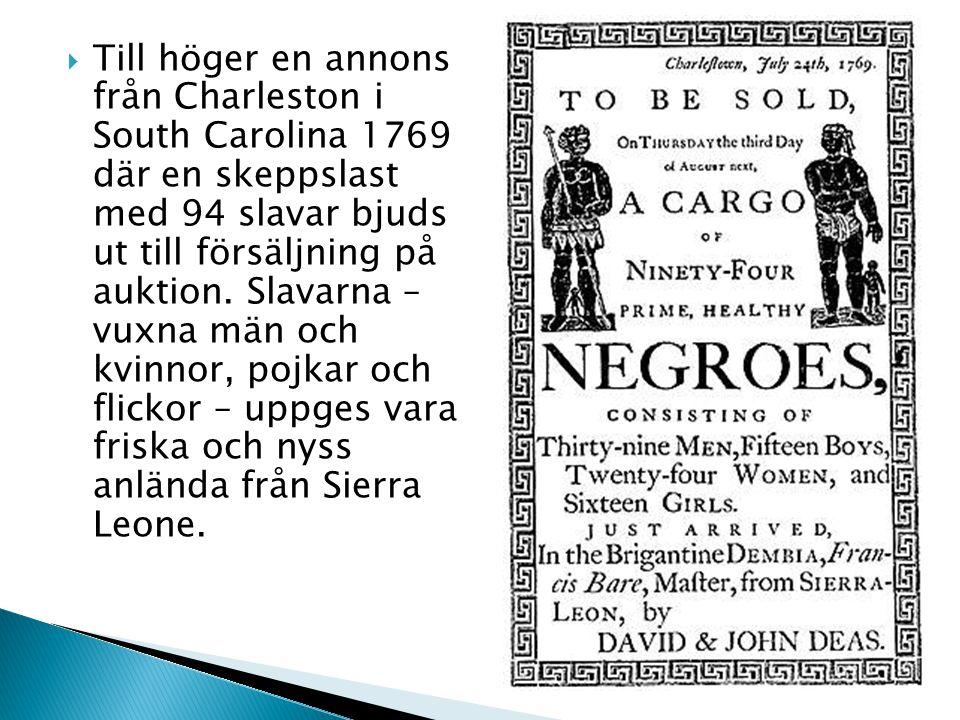 Till höger en annons från Charleston i South Carolina 1769 där en skeppslast med 94 slavar bjuds ut till försäljning på auktion.