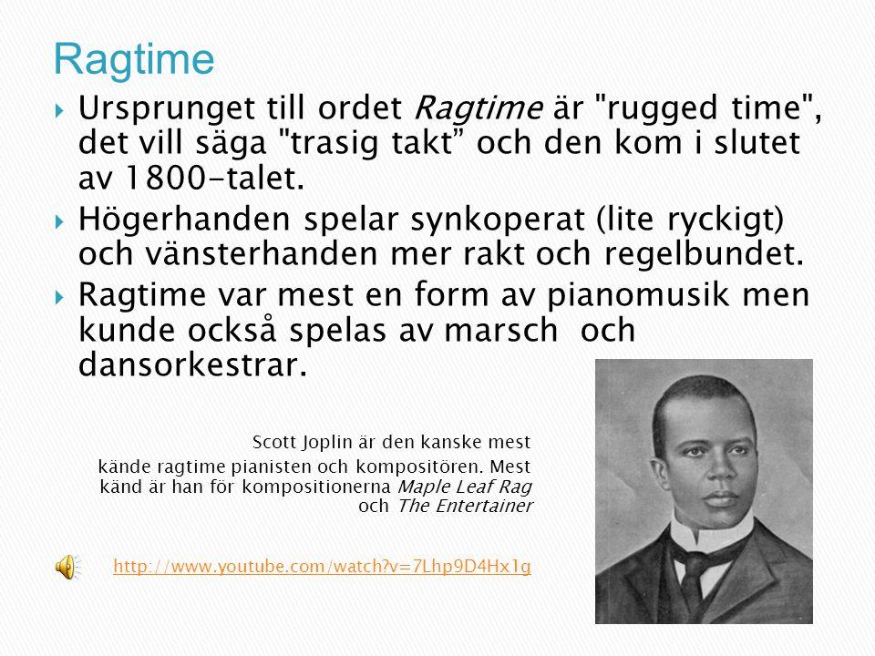 Ragtime Ursprunget till ordet Ragtime är rugged time , det vill säga trasig takt och den kom i slutet av 1800-talet.