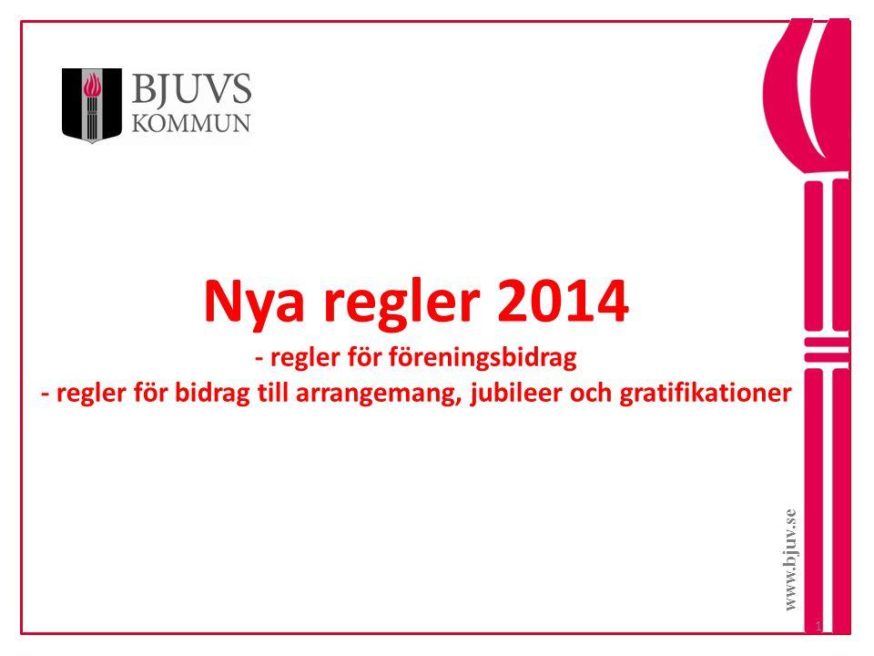 www.bjuv.se Nya regler 2014 - regler för föreningsbidrag - regler för bidrag till arrangemang, jubileer och gratifikationer.