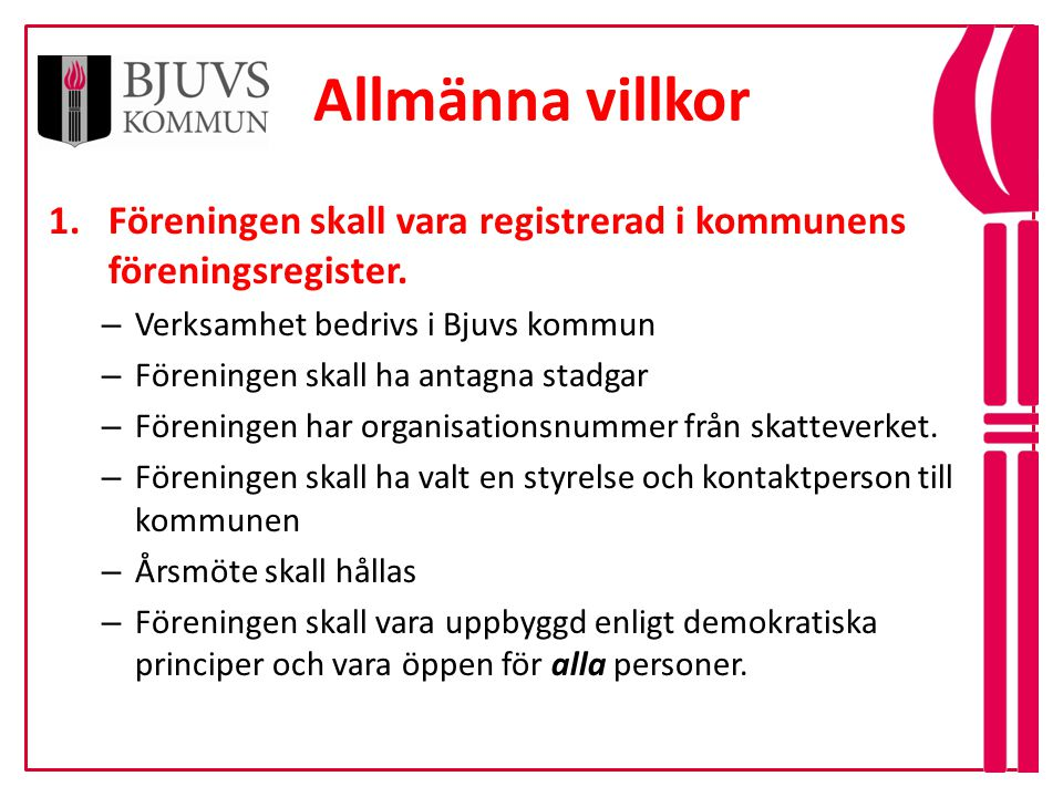 Allmänna villkor Föreningen skall vara registrerad i kommunens föreningsregister. Verksamhet bedrivs i Bjuvs kommun.