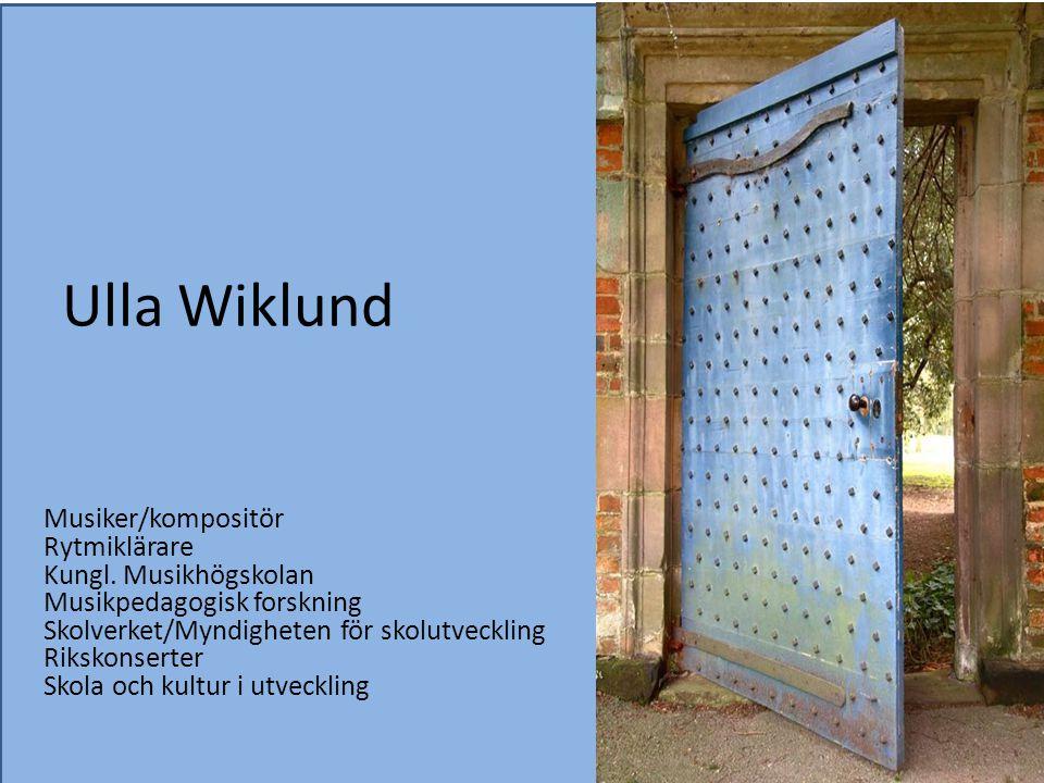 Ulla Wiklund Musiker/kompositör Rytmiklärare Kungl. Musikhögskolan