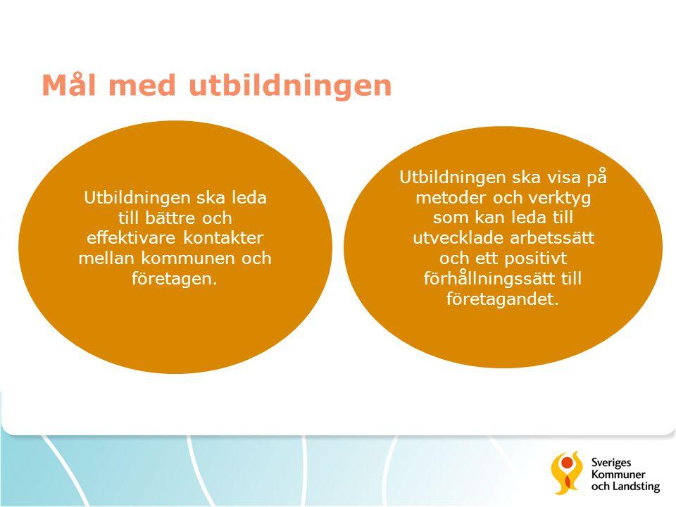 Mål med utbildningen Utbildningen ska leda till bättre och effektivare kontakter mellan kommunen och företagen.