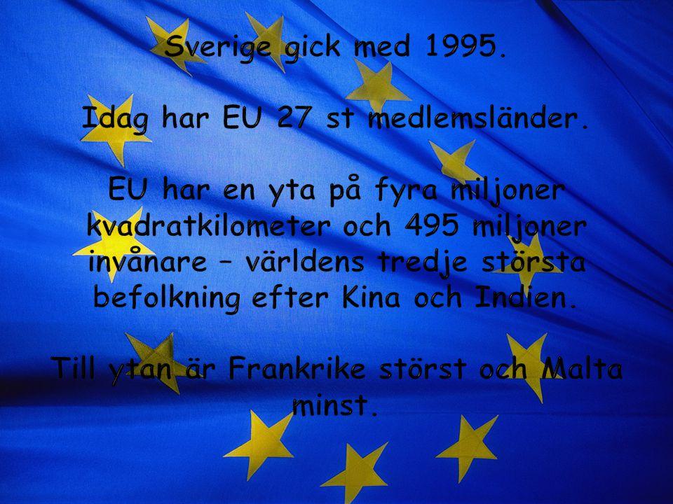 Sverige gick med 1995. Idag har EU 27 st medlemsländer