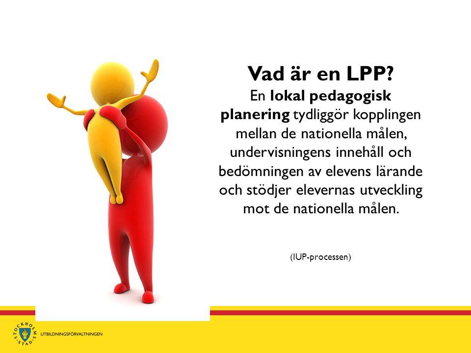 Vad är en LPP En lokal pedagogisk planering tydliggör kopplingen mellan de nationella målen, undervisningens innehåll och bedömningen av elevens lärande och stödjer elevernas utveckling mot de nationella målen.