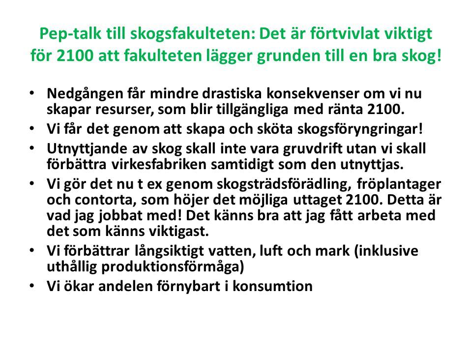 Pep-talk till skogsfakulteten: Det är förtvivlat viktigt för 2100 att fakulteten lägger grunden till en bra skog!