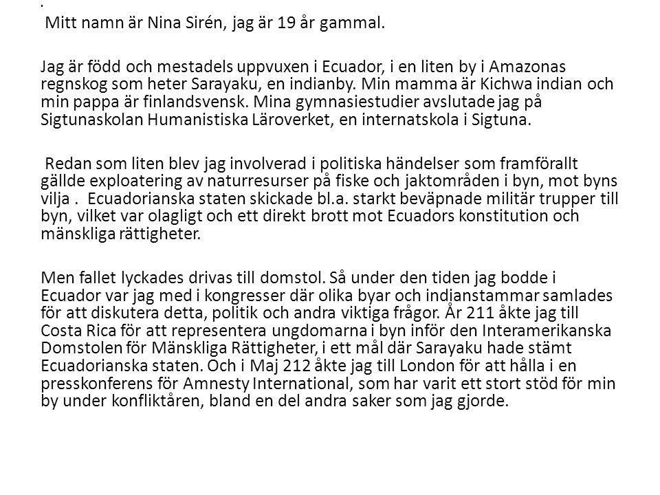 Mitt namn är Nina Sirén, jag är 19 år gammal.