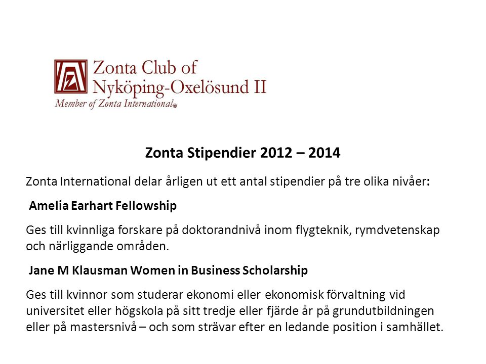 Zonta Stipendier 2012 – 2014 Zonta International delar årligen ut ett antal stipendier på tre olika nivåer: